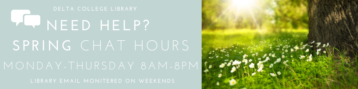 Need Help? Delta College Library Spring Chat Hours Monday-Thursday 8am-8pm. Email will be monitored on weekends