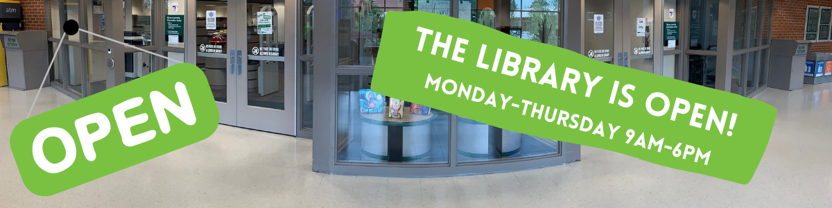 Open: The Library is Open Monday-Thursday 9am to 6pm over image of front entrance to library