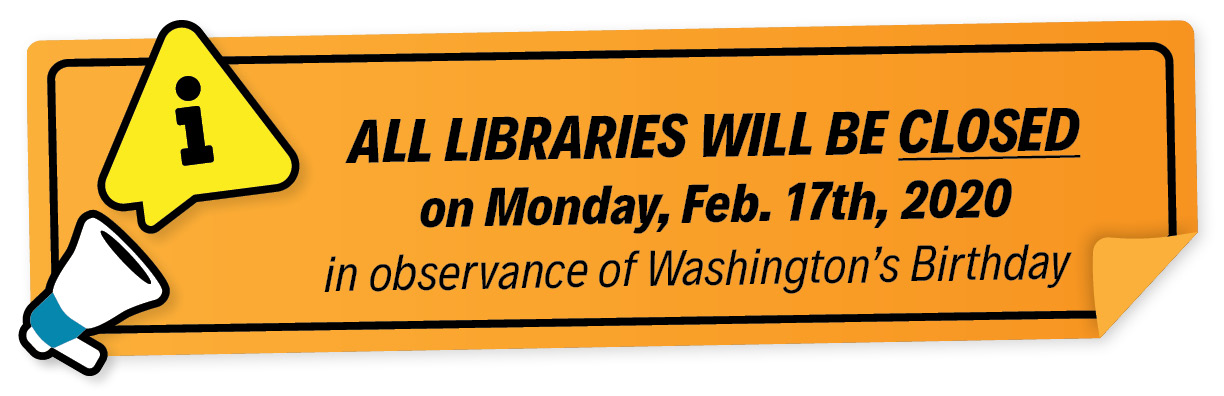 All libraries will be closed on Monday, February 17th, in observance of Washington's Birthday.
