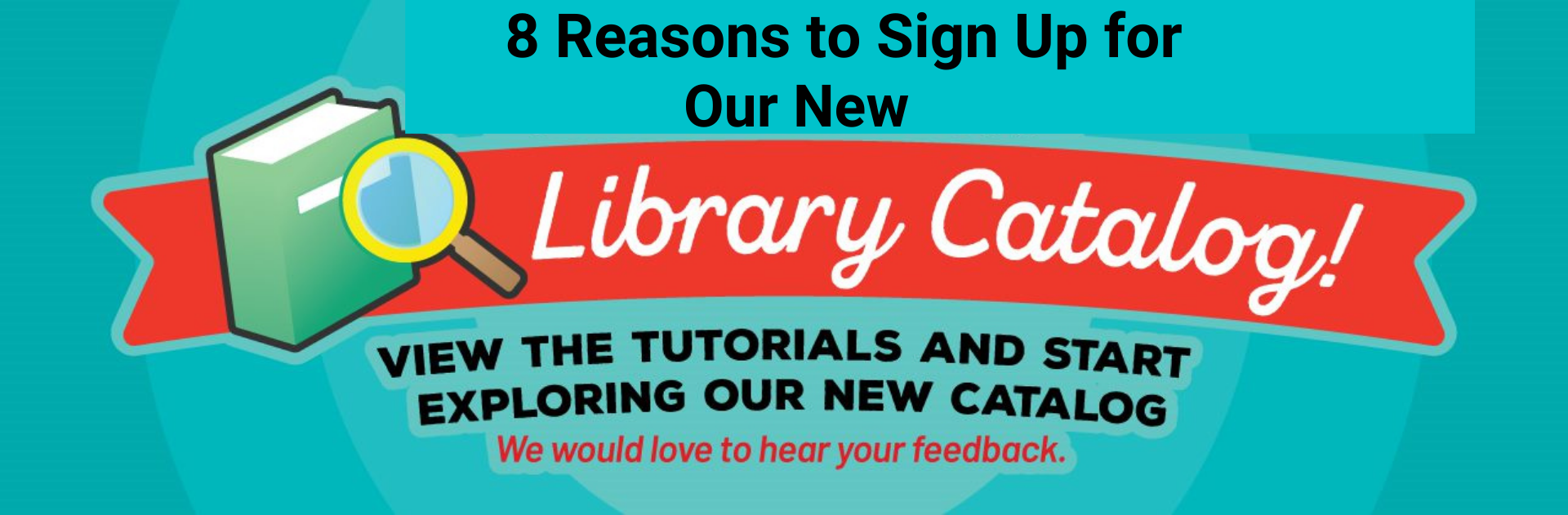 8 Reasons to Sign Up for Our New Library Catalog