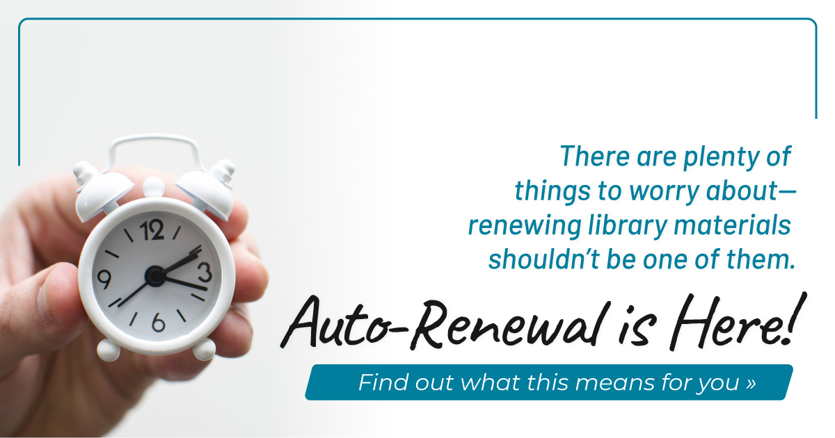Auto-Renewal is Here! There are plenty of things to worry about — renewing library materials shouldn't be one of them. Find out what this means for you.