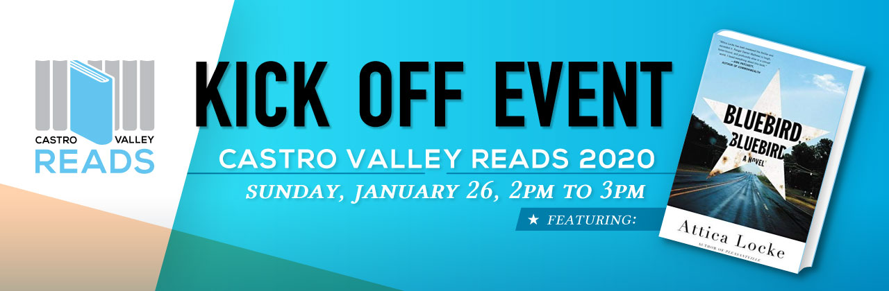 Kick-off event: Castro Valley Reads 2020. Sunday, January 26 from 2 - 3 pm. Featuring the book, Bluebird, Bluebird by Attica Locke.