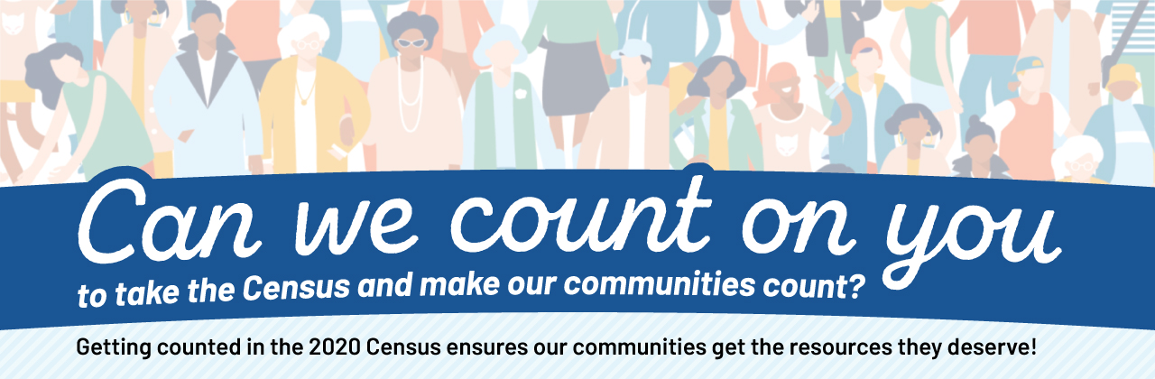 Can we count on you to take the Census and make our communities count? Getting counted in the Census ensures our communities get the resources they deserve!