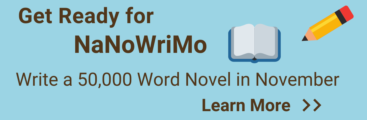 Get Ready for NaNoWriMo Write a 50,000 word novel in November. Learn more