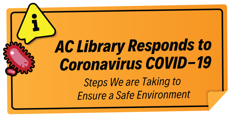 AC Library Responds to Coronavirus COVID-19    Steps we're taking to ensure a safe environment for library members