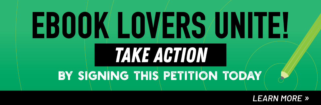 eBook lovers unite! Take action by signing this petition today. Learn more