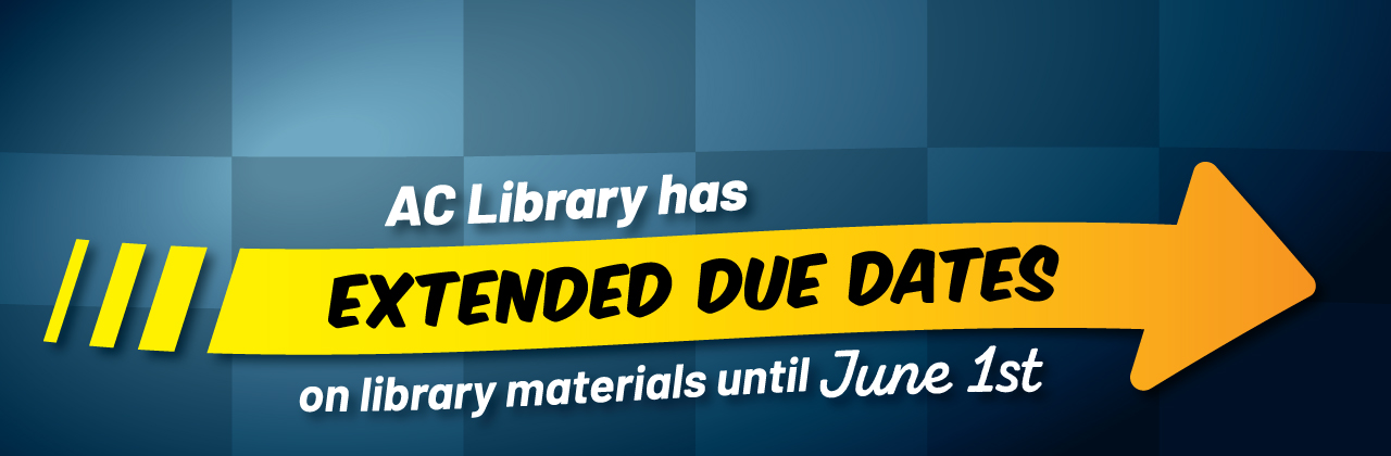AC Library has extended due dates on library materials until June 1st.