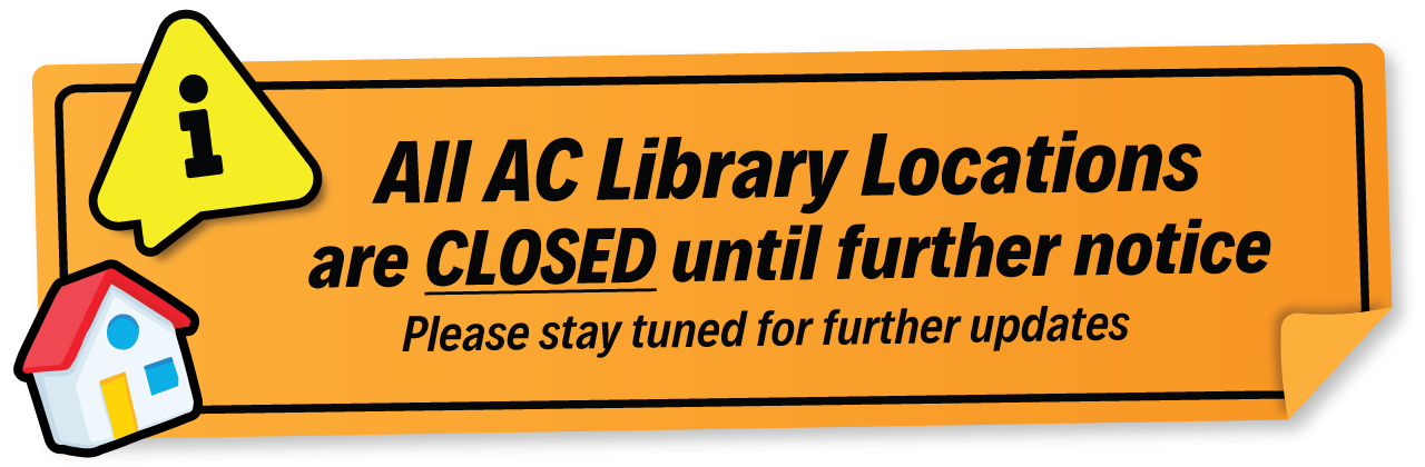 All AC Library locations are closed until further notice. Please stay tuned for further updates.