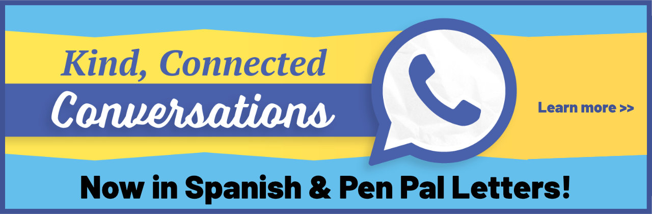 Kind, Connected Conversations now in Spanish and Pen Pals!
