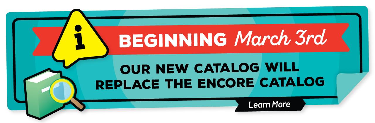 Beginning March 3rd, our new catalog will replace the Encore catalog. Learn more