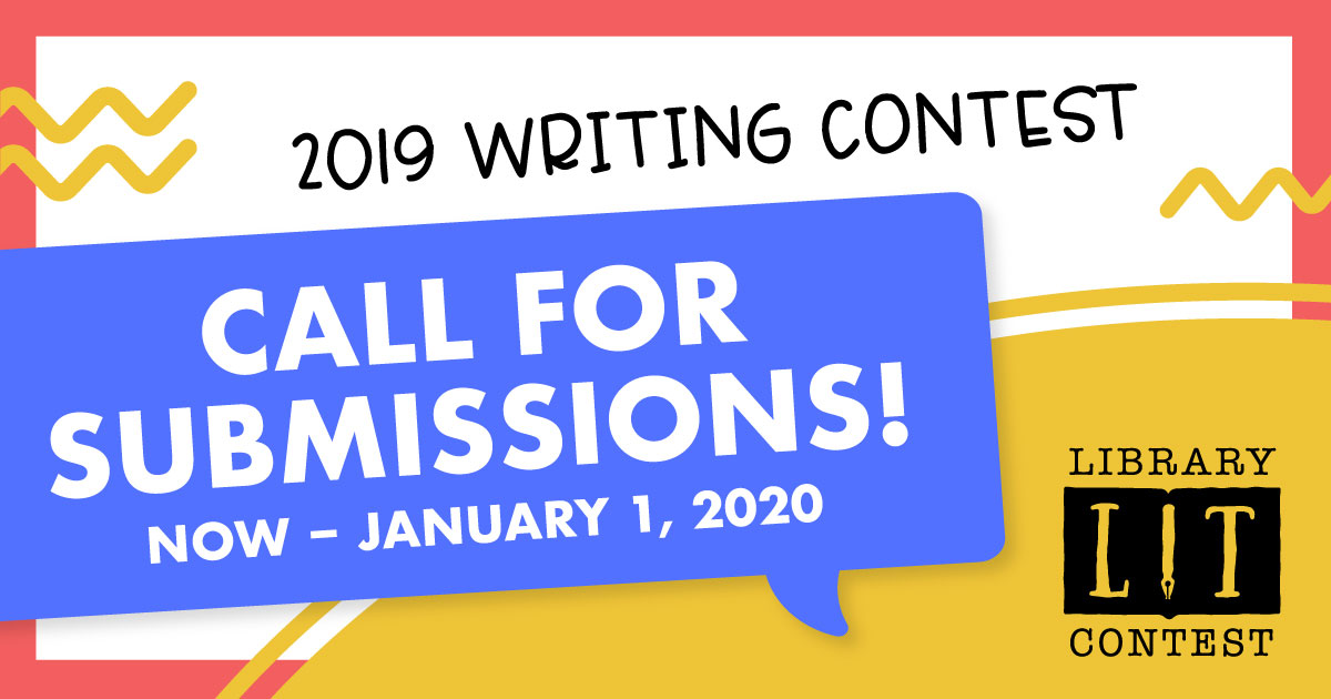 2019 Writing Contest. Call for Submissions Now thru January 1, 2020. Library Lit Contest