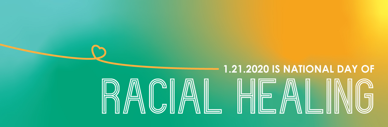 January 21, 2020, is National Day of Racial Healing