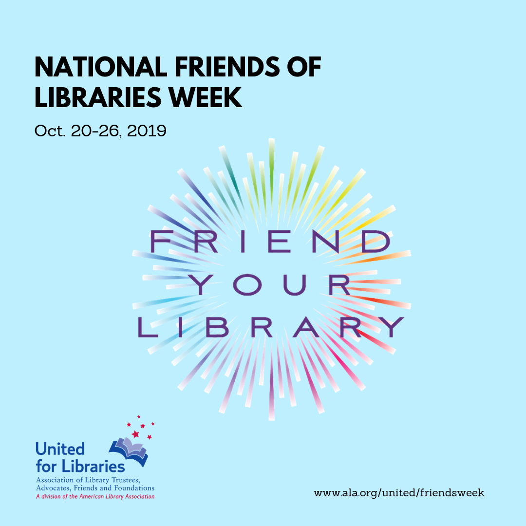 National Friends of Libraries Week October 20-26, 2019. Friend your Library. United for Libraries.