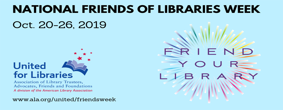 National Friends of Libraries Week Oct. 20-26, 2019. Friend your Library.