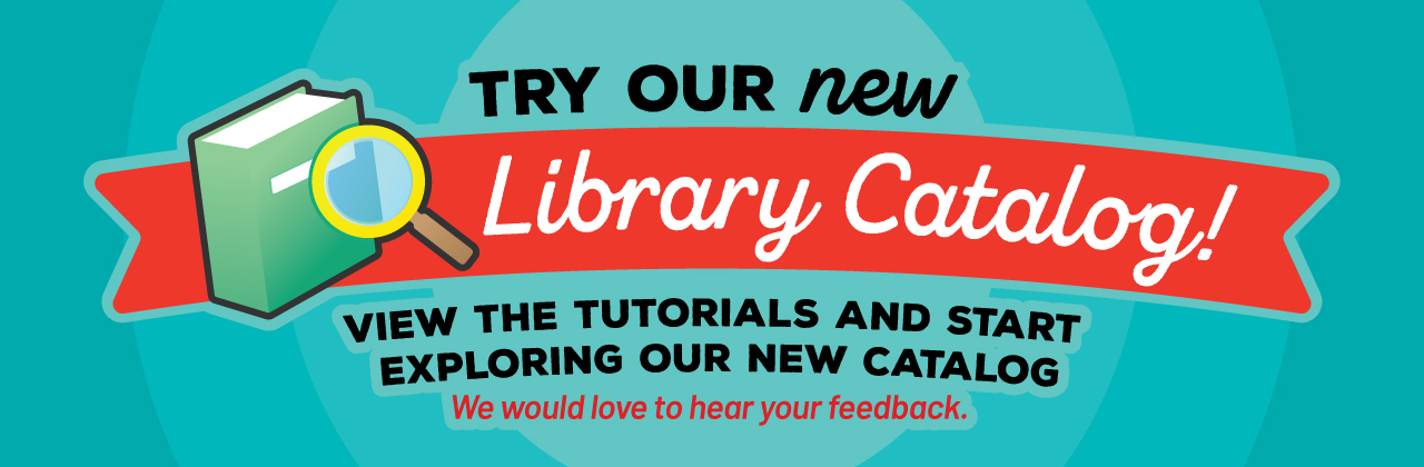 Try our new library catalog! View the tutorials and start exploring our new catalog. We would love to hear your feedback.