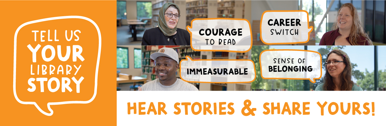 Tell Us You Library Story. Hear Stories & Share Yours