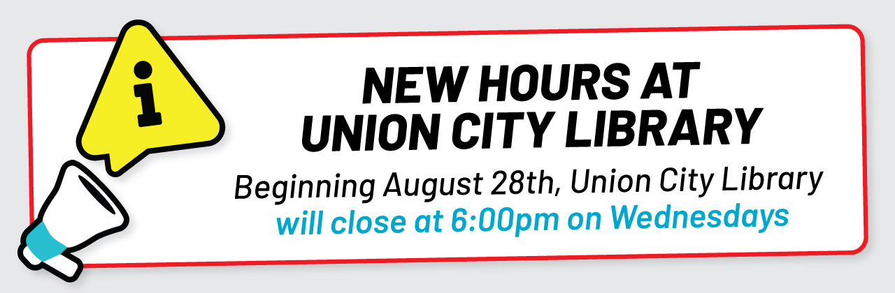 New Hours at Union City Library. Beginning on August 28th, Union City Library will close at 6 pm on Wednesdays