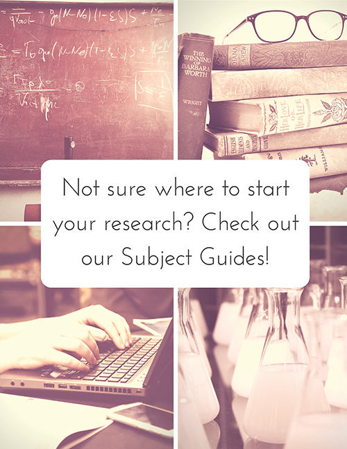 Not sure where to start your research? Check out our Subject Guides!