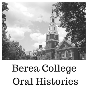 Click for Berea College Oral Histories Research Guides and Finding Aids