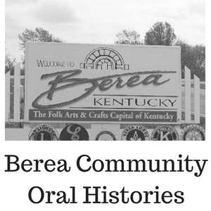 Click for Berea Community Oral Histories Research Guides and Finding Aids