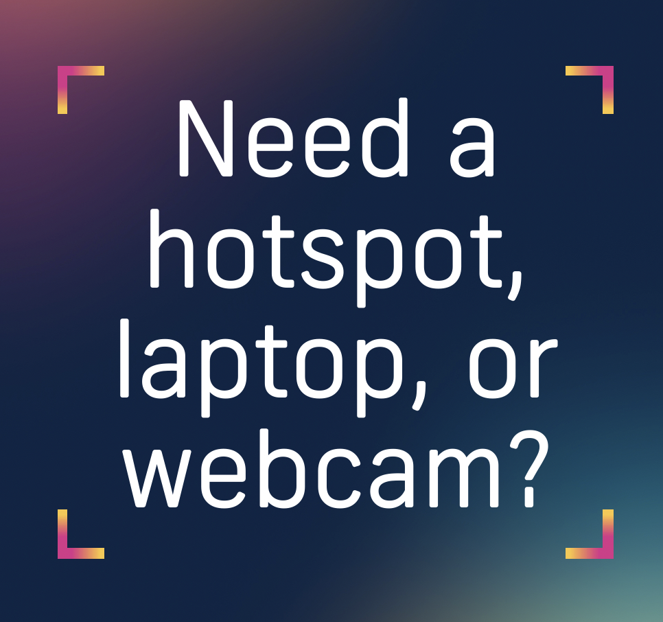 Need a laptop, webcam, or hotspot?
