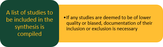 A list of studies to be included in the synthesis is compiled      If any studies are deemed to be of lower quality, documentation of their inclusion or exclusion is necessary