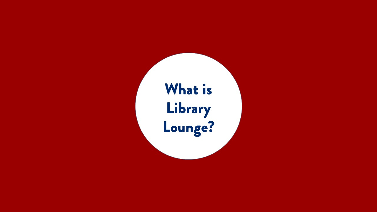 What is Library Lounge? text only