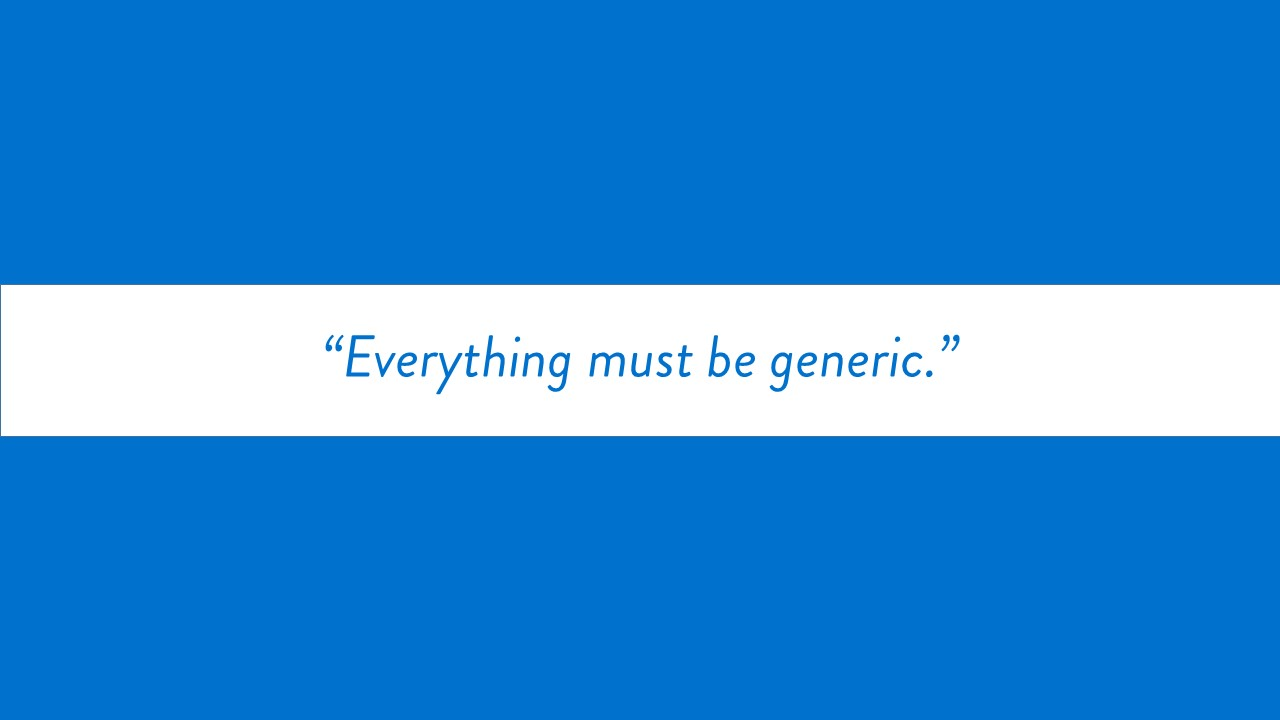 """Everything must be generic."" text only"
