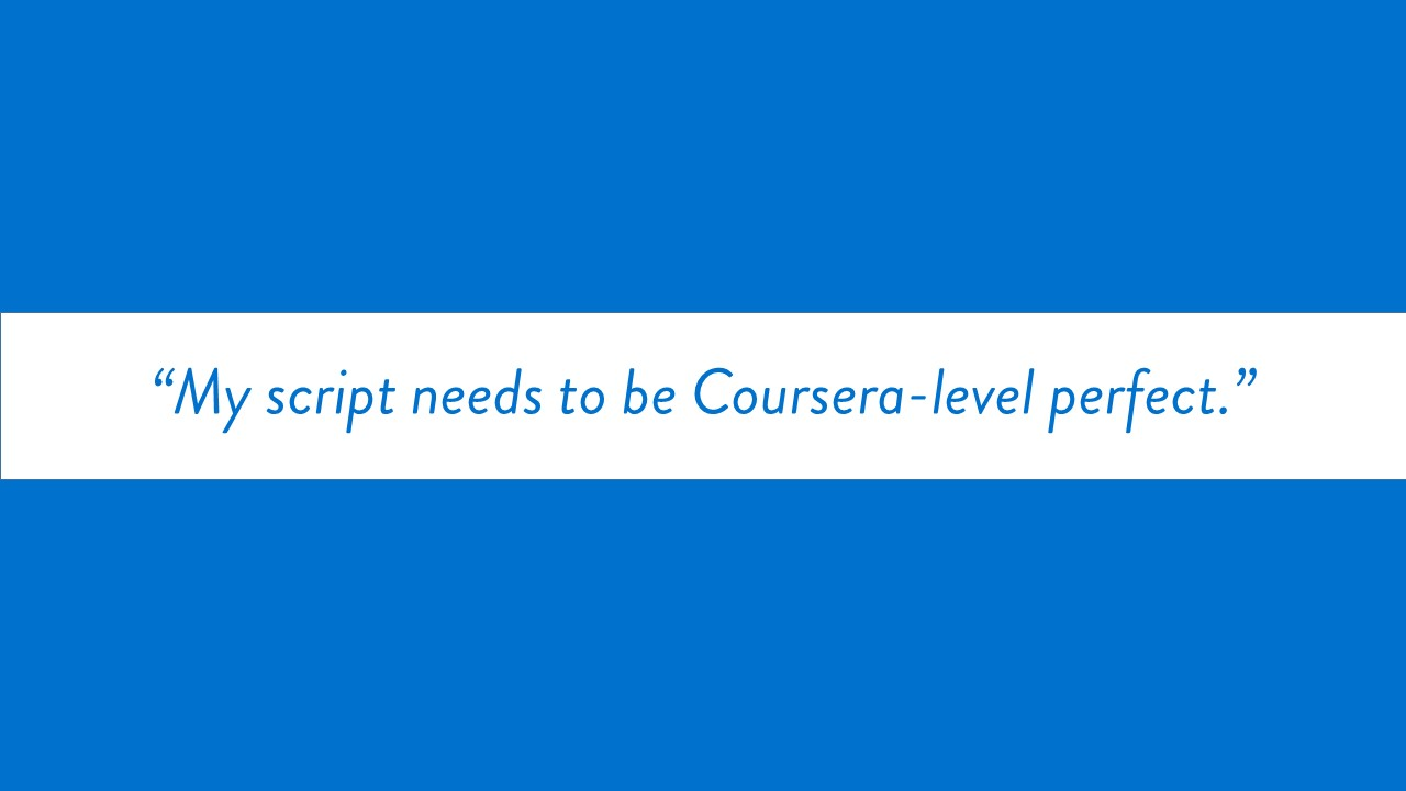 """My script needs to be Coursera-level perfect."" text only"