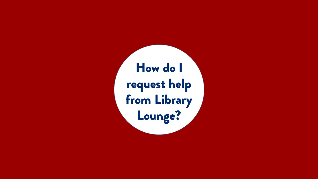 How do I request help from Library Lounge? text only
