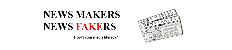 News makers News fakers Media literacy