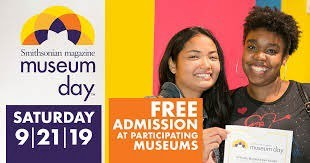 Smithsonian Magazine Museum Day: Saturday 9/21/19, Free admission at participating museums.