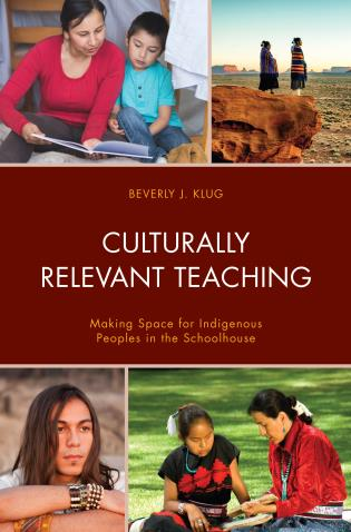 Culturally relevant teaching : making space for indigenous peoples in the schoolhouse