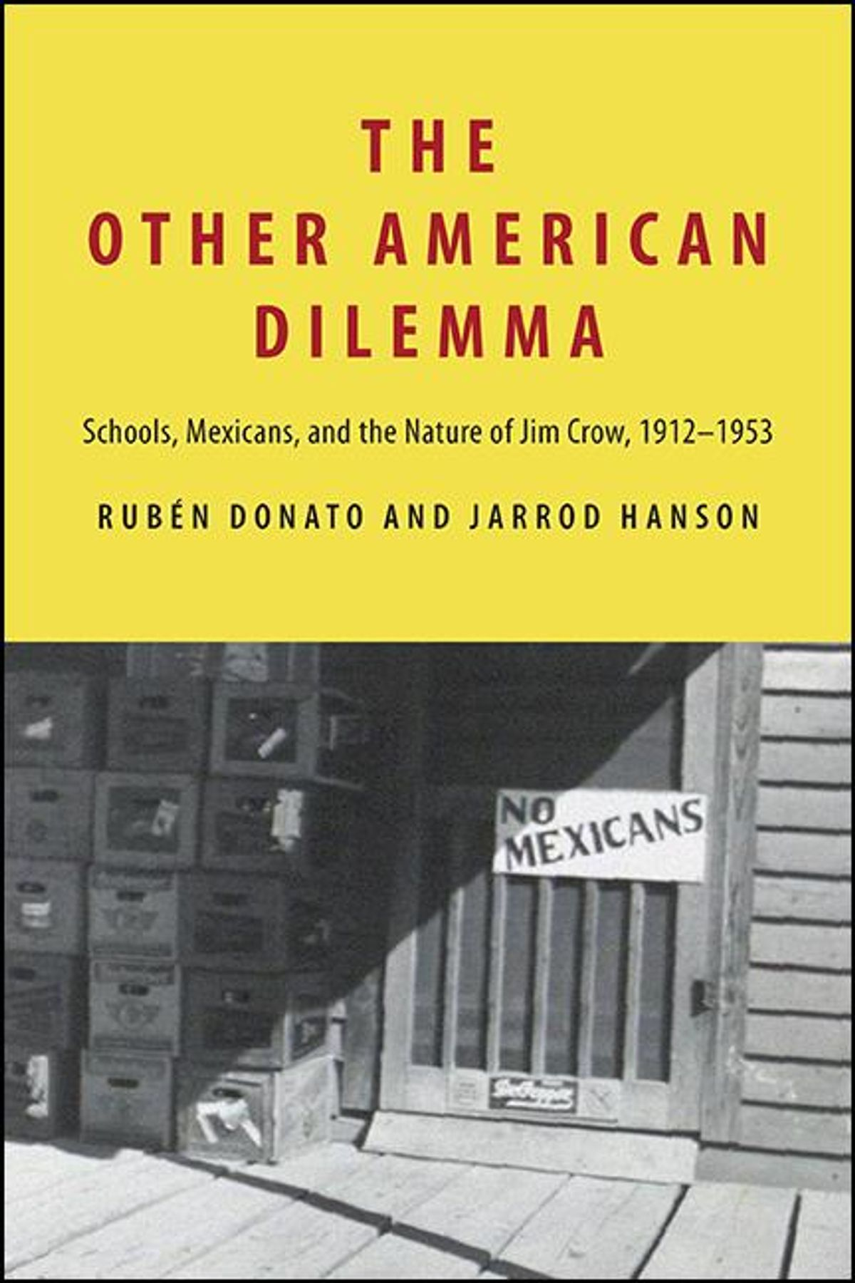 The other American dilemma : schools, Mexicans, and the nature of Jim Crow, 1912-1953