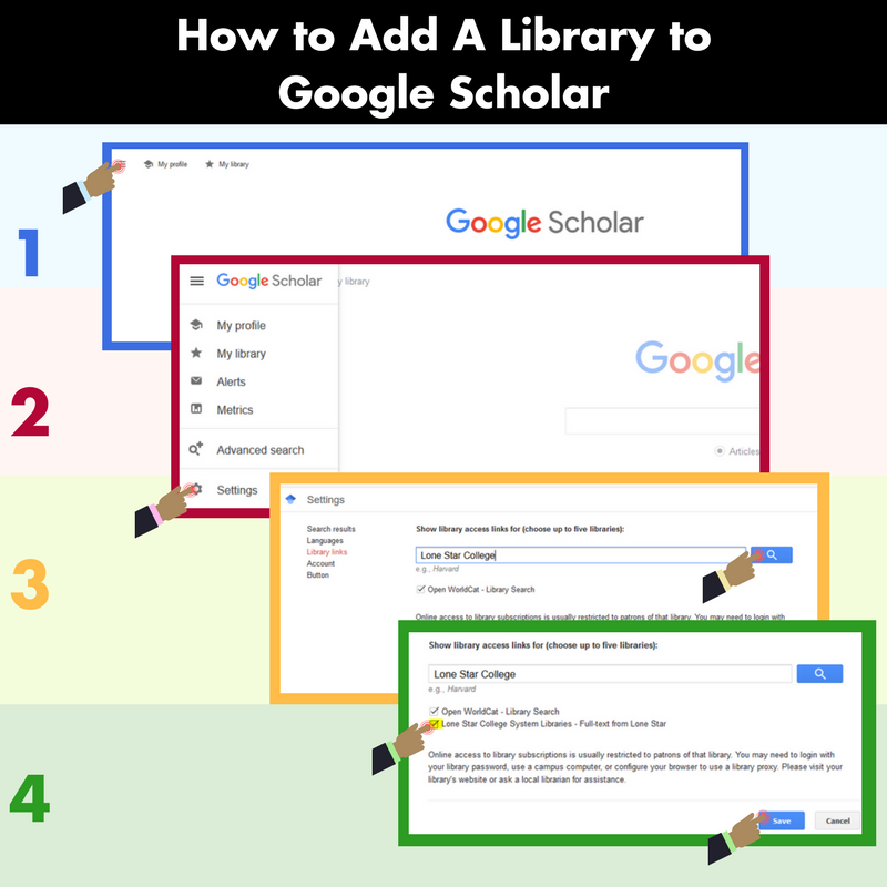 Add a library to Google Scholar by going to settings in the upper left corner; select Library Links; search for the name Lone Star College; select the checkbox and then save.