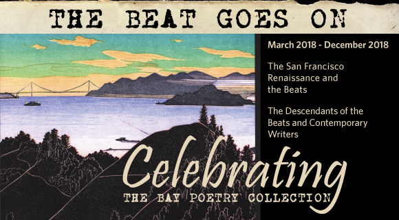 The Beat Goes On: Celebrating the Bay Poetry Collection, an exhibit at the Hayward Campus Library, March 2018 - December 2018