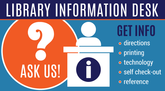 Questions? Ask Us at the Library Information Desk