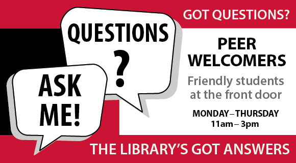 Peer Welcomers - Friendly Students at the Library Front Door, Monday - Thursday, 11am - 3pm