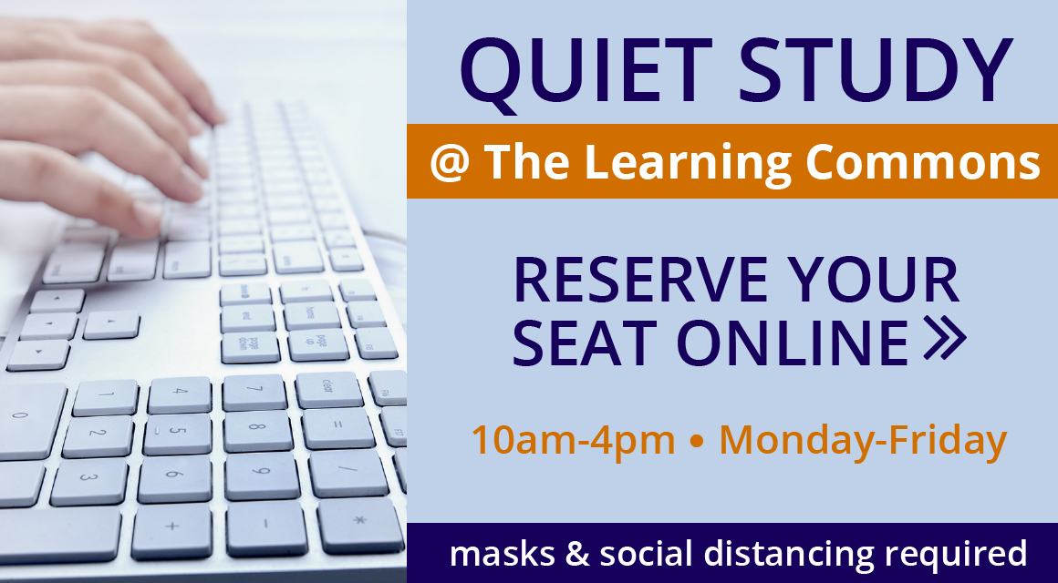Quiet Study at the Library Learning Commons, Monday-Friday, 10am-4pm