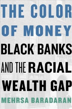 [ Color of Money: Black Banks and the Racial Wealth Gap book cover ]