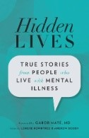 Hidden Lives: True Stories From People Who Live with Mental Illness