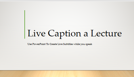 Live caption a lecture, click to start slideshow.