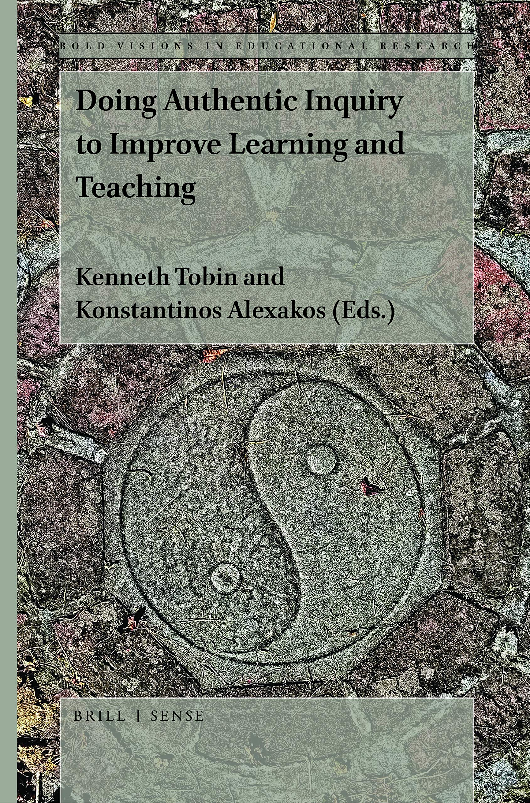 cover of Konstantinos Alexakos and Kenneth Tobin, eds.	Doing Authentic Inquiry to Improve Learning and Teaching. Brill, 2021.	LB1027.23 .D65 2021