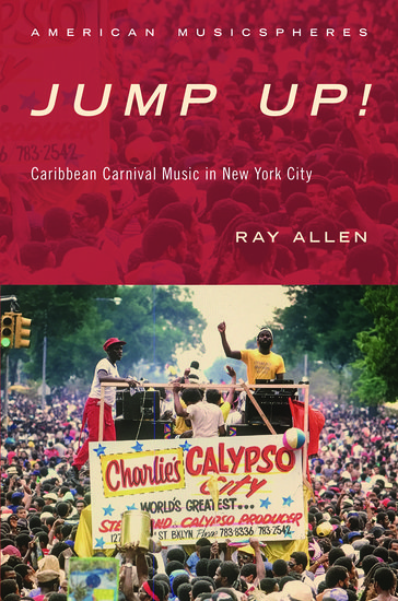 Cover of  Ray Allen	Jump Up! Caribbean Carnival Music in New York City. Oxford University Press, 2019.	ML3477.8 .N48 A55 2019