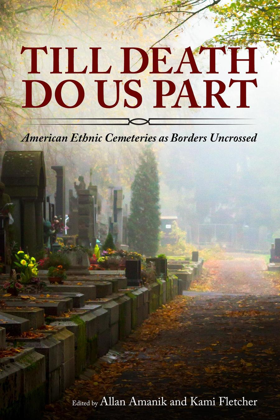 cover of Allan Amanik and Kami Fletcher, Till Death Do Us Part: American Ethnic Cemeteries as Borders Uncrossed. University Press of Mississippi, 2020.