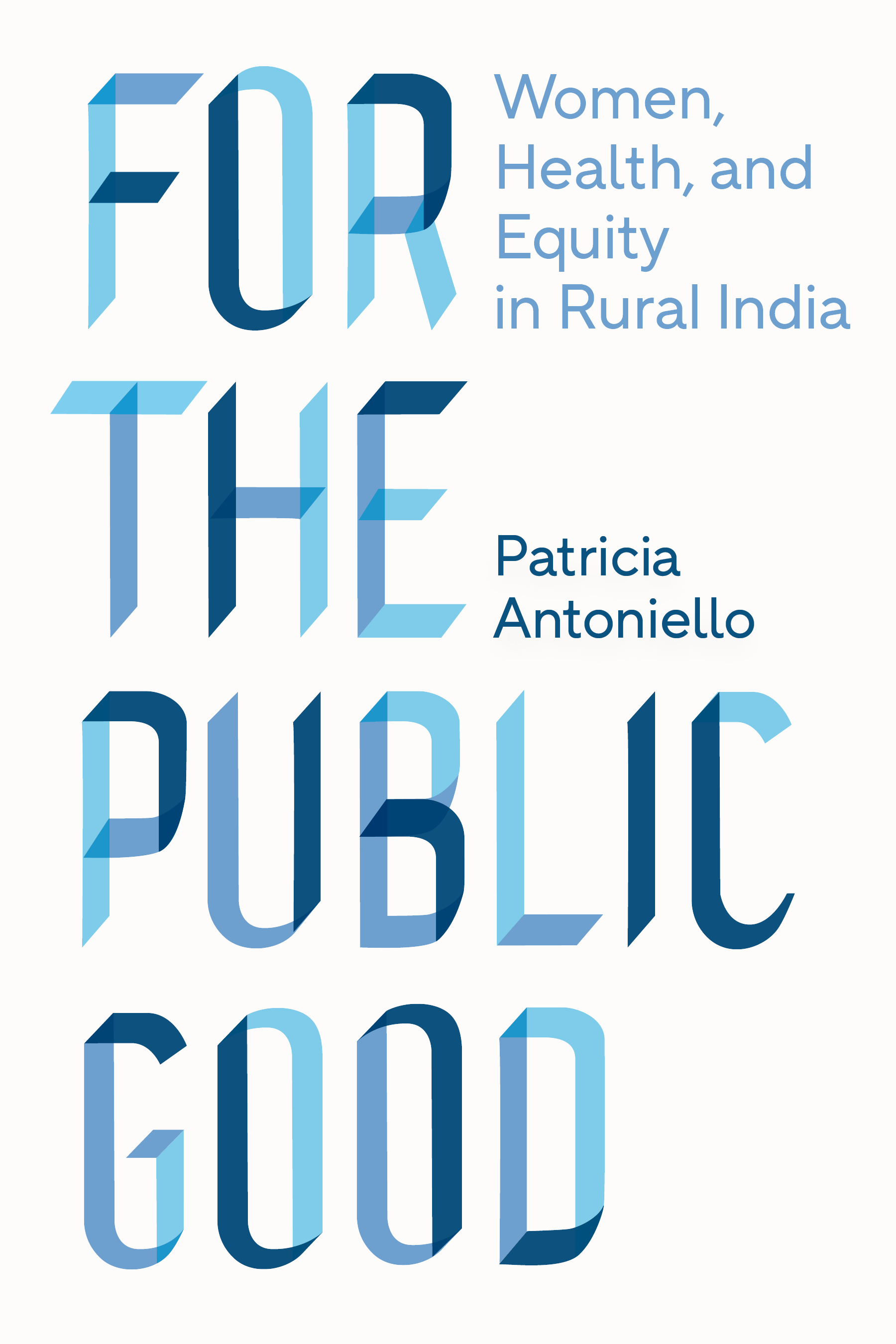 cover of Patricia Antoniello  For the Public Good: Women, Health, and Equity in Rural India. Vanderbilt University Press, 2020.  RA771.7.I4 A58 2020