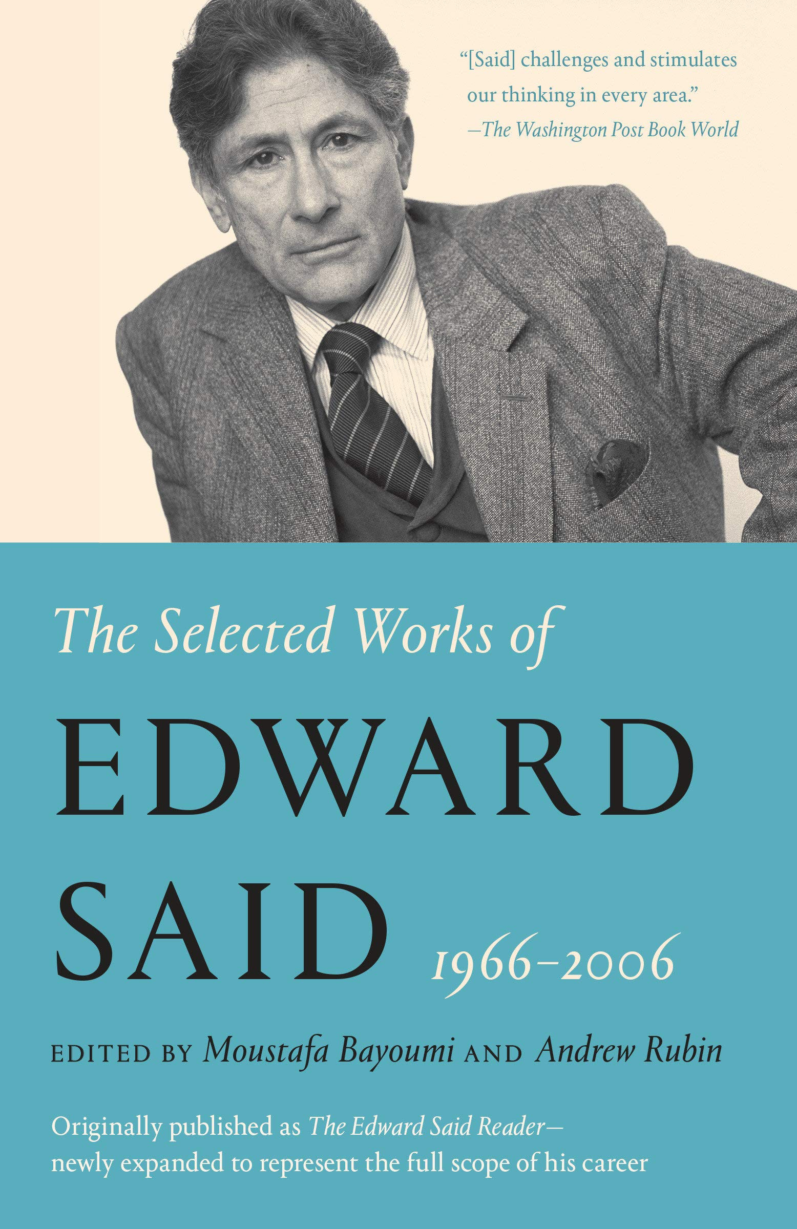 cover of Moustafa Bayoumi and Andrew Rubin, eds.	The Selected Works of Edward Said, 1966-2006. Vintage, 2019.	PN51 .S247 2019