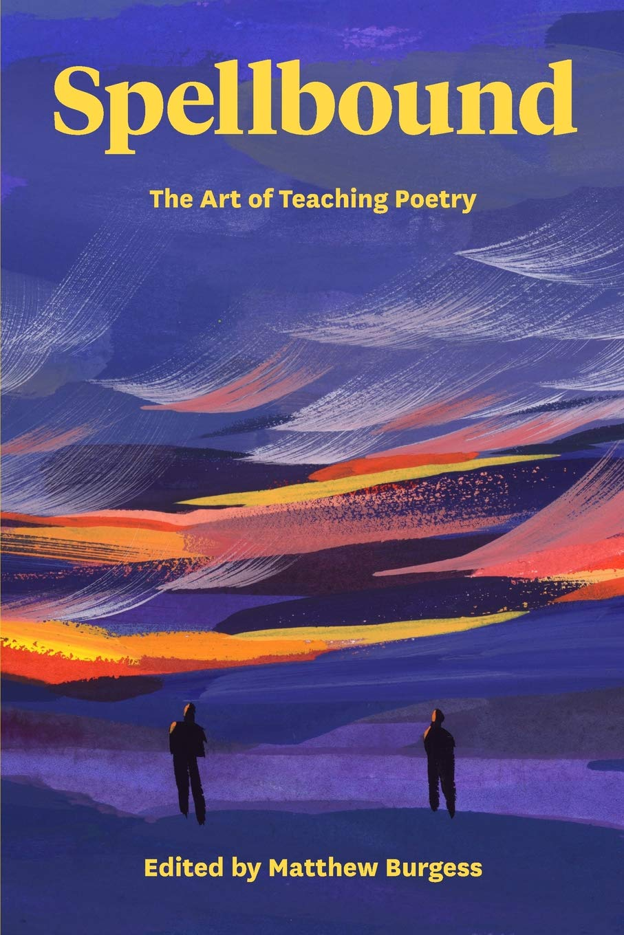 cover of Matthew Burgess	Spellbound: The Art of Teaching Poetry. Teachers & Writers Collaborative, 2019.	No call# yet