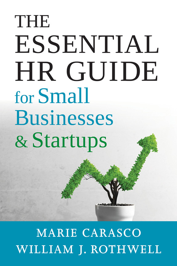 cover of Carasco and Rothwell, The Essential HR Guide for Small Businesses and Startups: Best Practices, Tools, Examples, and Online Resources. Society For Human Resource Management, 2020.