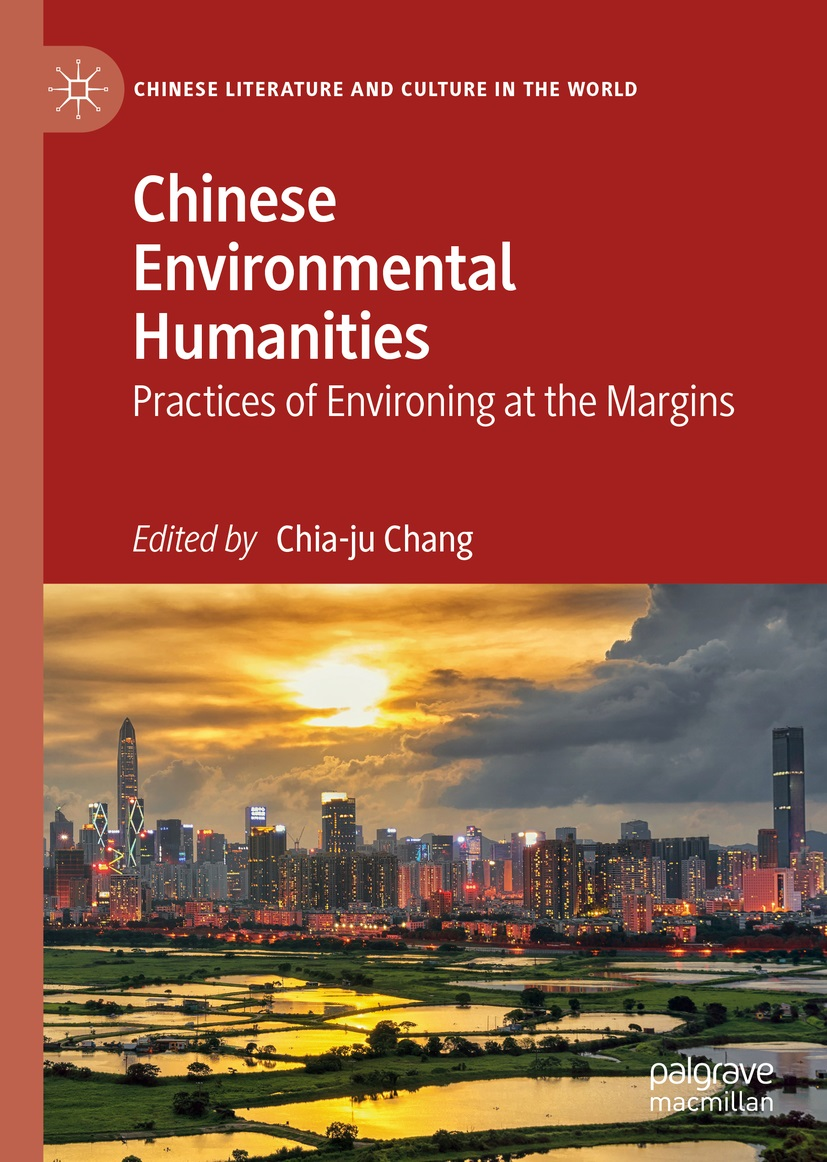 cover of Chia-ju Chang ed.	Chinese Environmental Humanities: Practices of Environing at the Margins. Palgrave Macmillan, 2019.	PN98.E36 C45 2019